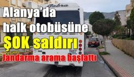 Alanya'da halk otobüsüne ŞOK saldırı