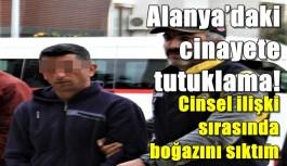 Alanya'daki korkunç cinayete tutuklama!