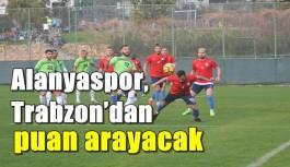 Alanyaspor, Trabzon'dan puan arayacak