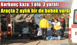 Korkunç kaza; 1 ölü, 3 yaralı