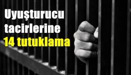 Uyuşturucu tacirlerine 14 tutuklama