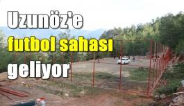 Uzunöz'e futbol sahası geliyor