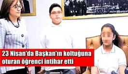 23 Nisan'da Başkan'ın koltuğuna oturan öğrenci intihar etti