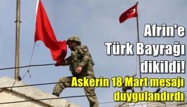 Afrin'e Türk Bayrağı dikildi!