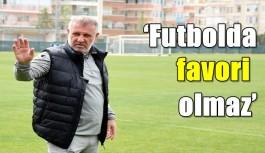 Bakkal: 'Futbolda favori olmaz'