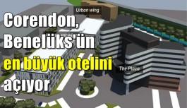 Corendon, Benelüks'ün en büyük otelini açıyor