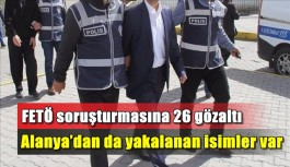 FETÖ soruşturmasına 26 gözaltı