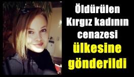 Öldürülen Kırgız kadının cenazesi ülkesine gönderildi