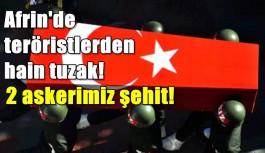SON DAKİKA! Afrin'den acı haber geldi: 2 askerimiz şehit