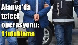 Alanya'da tefeci operasyonu: 1 tutuklama