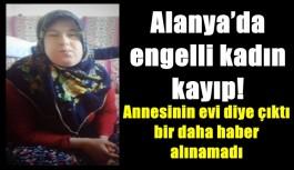 Alanya'da engelli kadın kayıp!