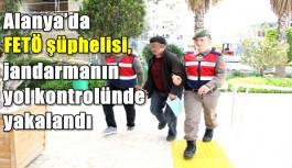 Alanya'da FETÖ şüphelisi, jandarmanın yol kontrolünde yakalandı