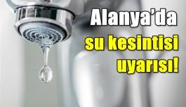 Alanya'da su kesintisi uyarısı!