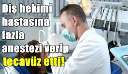 Diş hekimi hastasına fazla anestezi verip tecavüz etti
