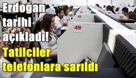 Erdoğan tarihi verdi, tatilciler telefonlara sarıldı