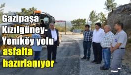 Gazipaşa Kızılgüney-Yeniköy yolu asfalta hazırlanıyor