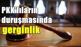 PKK'lıların duruşmasında gerginlik