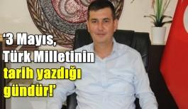 '3 Mayıs, Türk Milletinin tarih yazdığı gündür!'