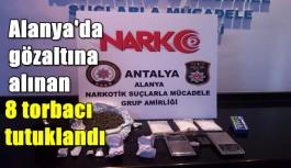 Alanya'da gözaltına alınan 8 torbacı tutuklandı