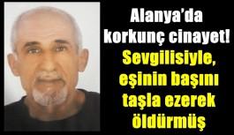 Alanya'da ŞOK eden cinayet! Sevgilisiyle birlikte eşini canice öldürmüş!