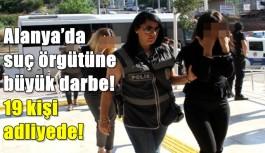 Alanya'da suç örgütüne büyük darbe! 19 kişi adliyede!