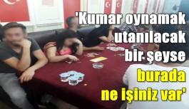 'Kumar oynamak utanılacak bir şeyse...