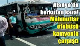 Mahmutlar otobüsü kamyonla çarpıştı! 1 ağır yaralı