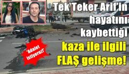 Tek Teker Arif'in hayatını kaybettiği kaza ile ilgili FLAŞ gelişme!
