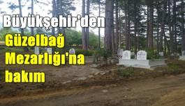 Güzelbağ Mezarlığına bakım