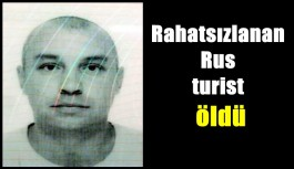 Rahatsızlanan Rus turist öldü
