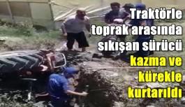 Traktörle toprak arasında sıkışan sürücü kazma ve kürekle kurtarıldı