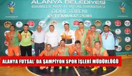 Alanya Futsal' da şampiyon Spor İşleri Müdürlüğü