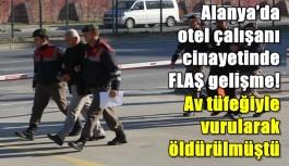 Alanya'da otel çalışanı cinayetinde FLAŞ gelişme!