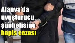 Alanya'da uyuşturucu şüphelisine hapis cezası