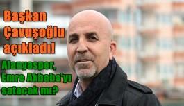 Alanyaspor, Emre Akbaba'yı satacak mı? Başkan Çavuşoğlu açıkladı!