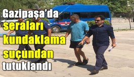 Gazipaşa'da seraları kundaklamaktan tutuklandı