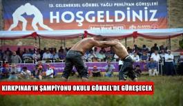 Kırkpınar'ın şampiyonu Okulu Gökbel'de güreşecek