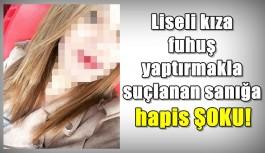 Liseli kıza fuhuş yaptırmakla suçlanan sanığa hapis ŞOKU!