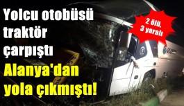 Yolcu otobüsü traktör çarpıştı: 2 ölü, 3 yaralı