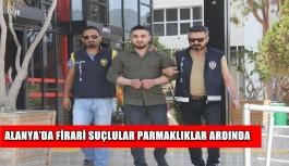 Alanya'da firari suçlular parmaklıklar ardında