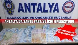 Antalya'da sahte para ve içki operasyonu