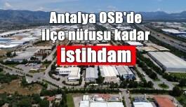 Antalya OSB'de ilçe nüfusu kadar istihdam