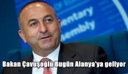 Bakan Çavuşoğlu Bugün Alanya'ya geliyor