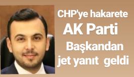 CHP'ye hakarete  AK Parti Başkanı  Toklu'dan hamle geldi