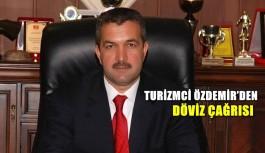 Turizmci Özdemir'den döviz çağrısı