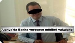 Alanya'da Banka vurguncu müdürü yakalandı