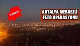 Antalya merkezli FETÖ operasyonu: 12 gözaltı