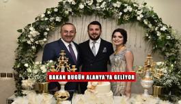 Bakan Çavuşoğlu düğün için bugün Alanya'ya geliyor