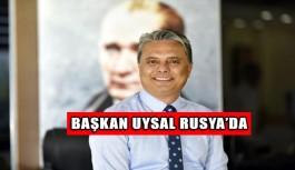 Başkan Uysal Rusya'da