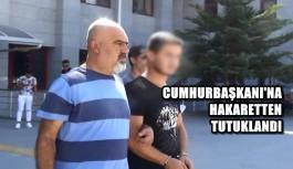Cumhurbaşkanı'na hakaretten tutuklandı